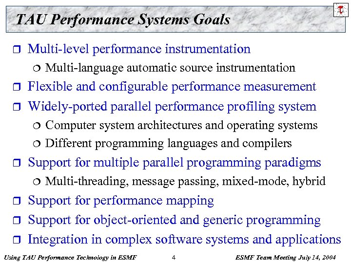 TAU Performance Systems Goals r Multi-level performance instrumentation ¦ r r Flexible and configurable