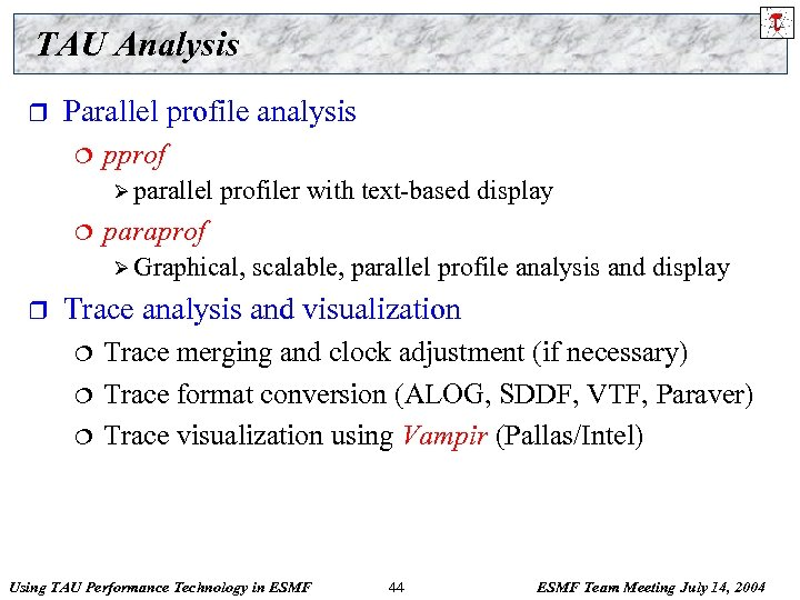 TAU Analysis r Parallel profile analysis ¦ pprof Ø parallel ¦ profiler with text-based