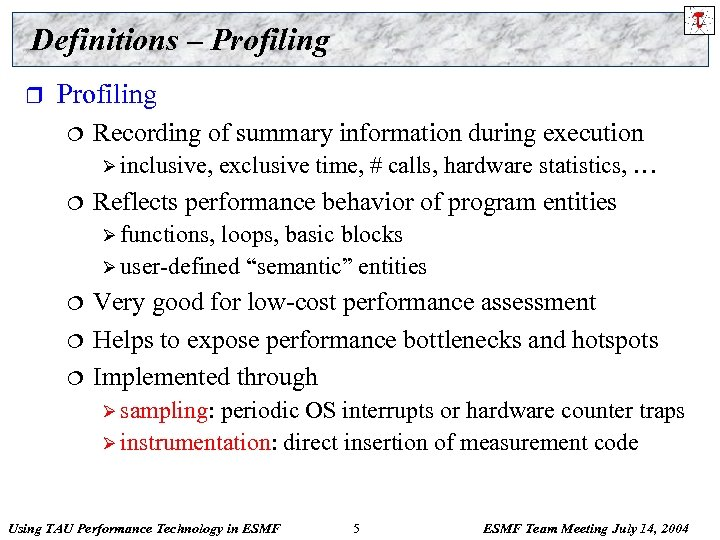 Definitions – Profiling r Profiling ¦ Recording of summary information during execution Ø inclusive,