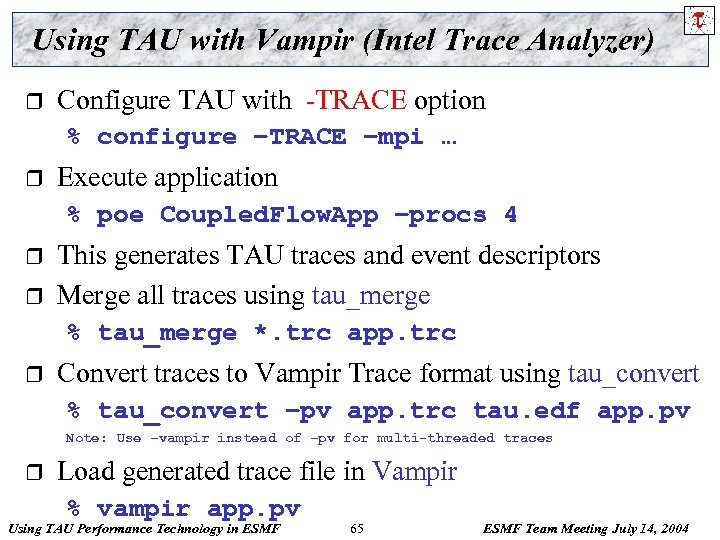 Using TAU with Vampir (Intel Trace Analyzer) r Configure TAU with -TRACE option %