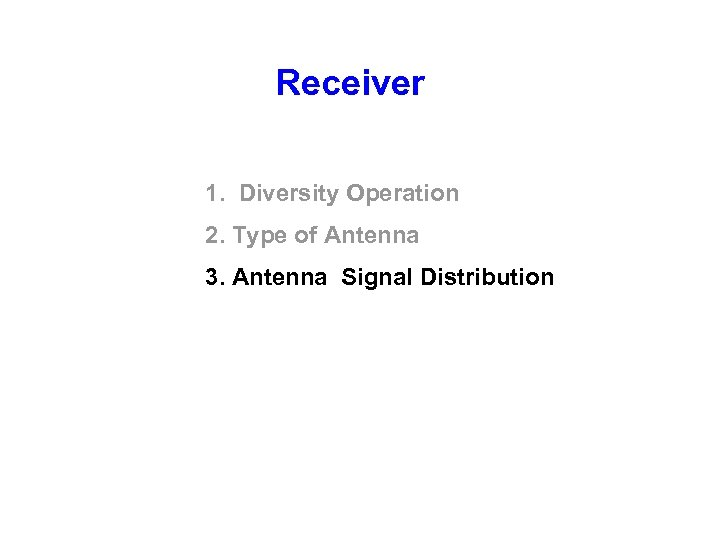 Receiver 1. Diversity Operation 2. Type of Antenna 3. Antenna Signal Distribution