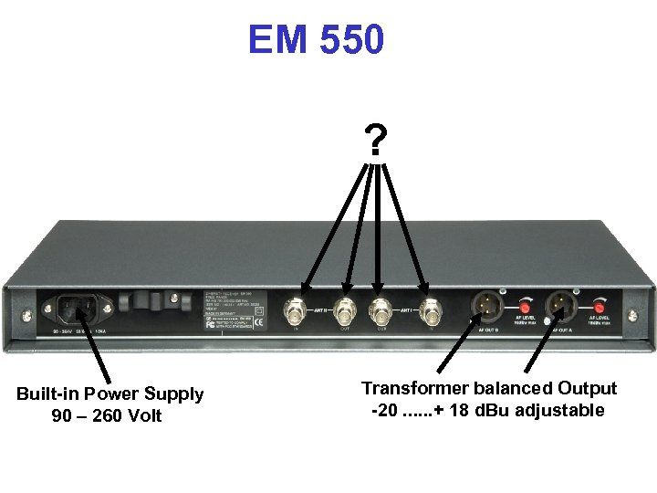 EM 550 ? Built-in Power Supply 90 – 260 Volt Transformer balanced Output -20.