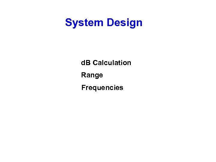 System Design d. B Calculation Range Frequencies