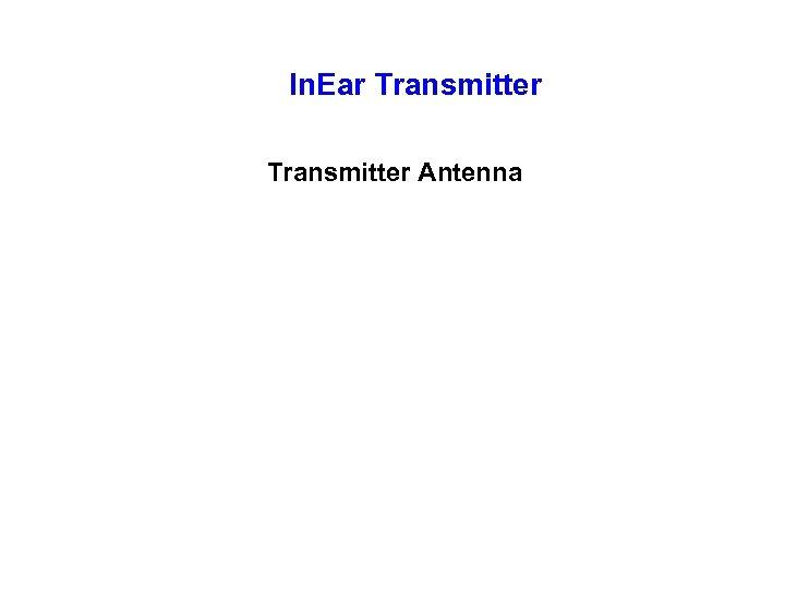 In. Ear Transmitter Antenna