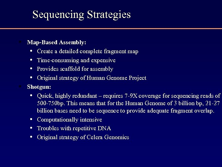 Sequencing Strategies • Map-Based Assembly: • Create a detailed complete fragment map • Time-consuming