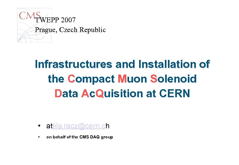 TWEPP 2007 Prague, Czech Republic Infrastructures and Installation of the Compact Muon Solenoid Data