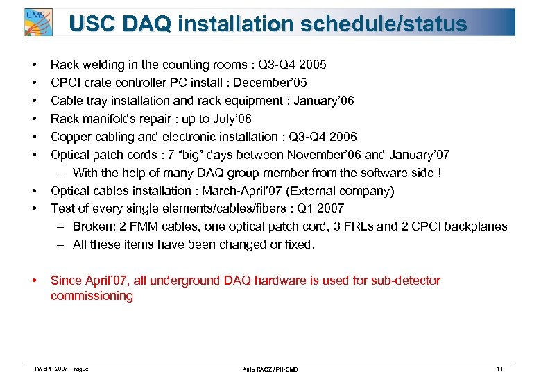 USC DAQ installation schedule/status • • • Rack welding in the counting rooms :