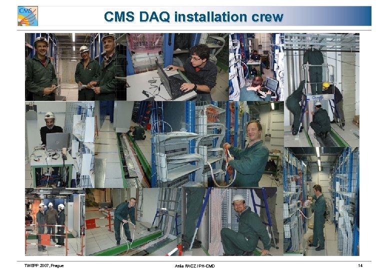 CMS DAQ installation crew TWEPP 2007, Prague Attila RACZ / PH-CMD 14