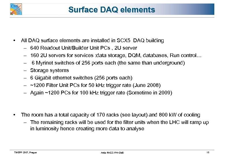 Surface DAQ elements • All DAQ surface elements are installed in SCX 5 DAQ