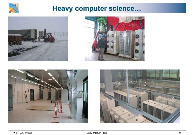 Heavy computer science… TWEPP 2007, Prague Attila RACZ / PH-CMD 19
