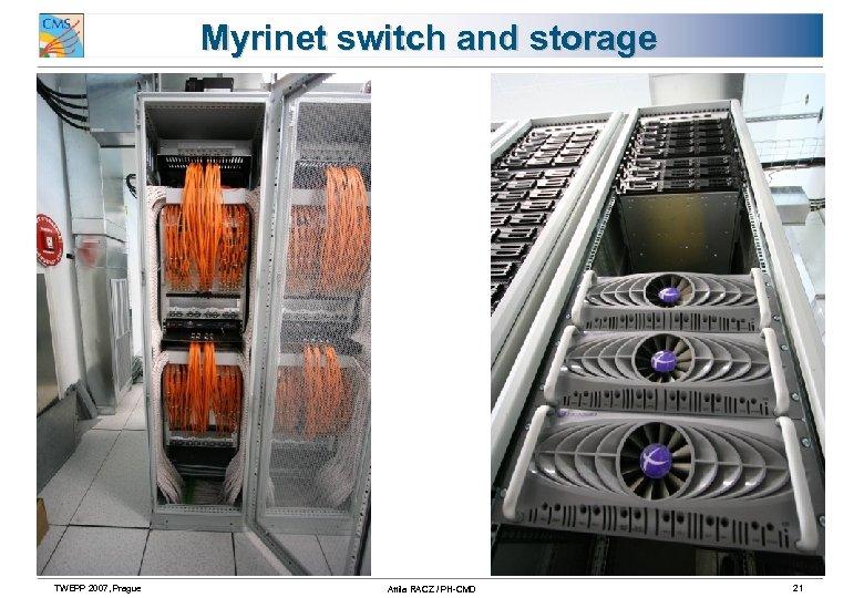Myrinet switch and storage TWEPP 2007, Prague Attila RACZ / PH-CMD 21
