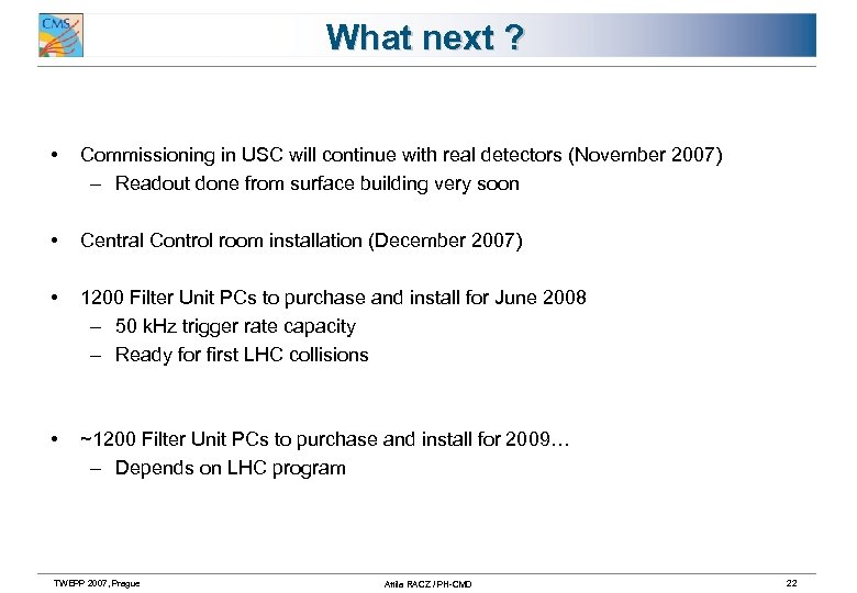 What next ? • Commissioning in USC will continue with real detectors (November 2007)