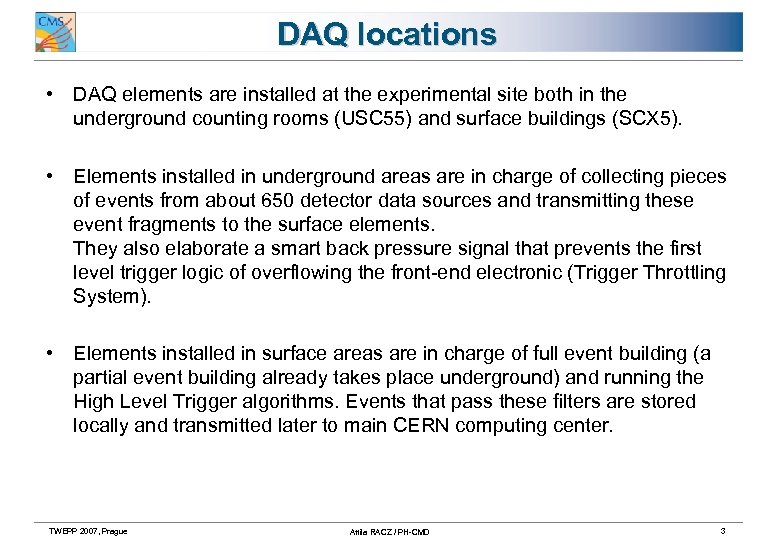 DAQ locations • DAQ elements are installed at the experimental site both in the