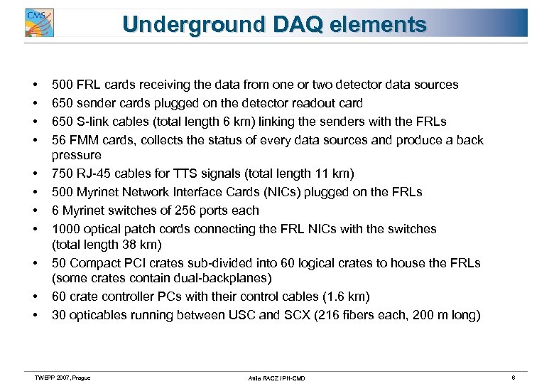 Underground DAQ elements • • • 500 FRL cards receiving the data from one
