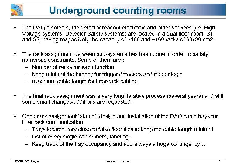 Underground counting rooms • The DAQ elements, the detector readout electronic and other services