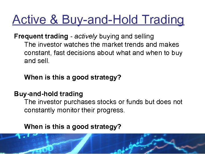 Active & Buy-and-Hold Trading Frequent trading - actively buying and selling The investor watches