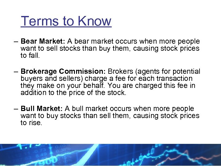 Terms to Know – Bear Market: A bear market occurs when more people