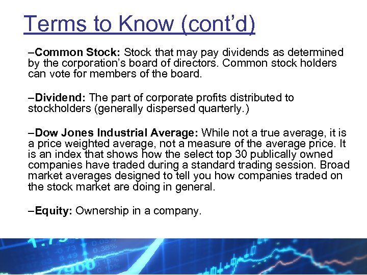 Terms to Know (cont'd) –Common Stock: Stock that may pay dividends as determined by