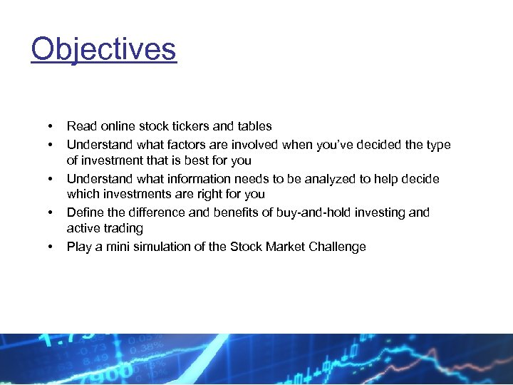 Objectives • • • Read online stock tickers and tables Understand what factors are