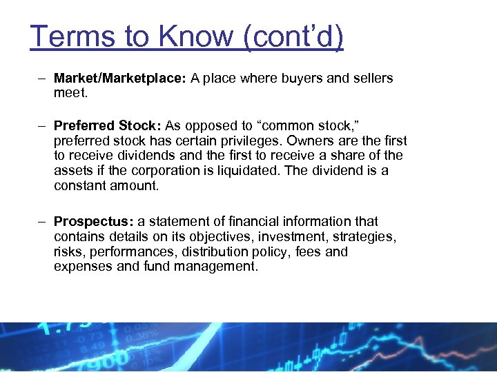 Terms to Know (cont'd) – Market/Marketplace: A place where buyers and sellers meet. –