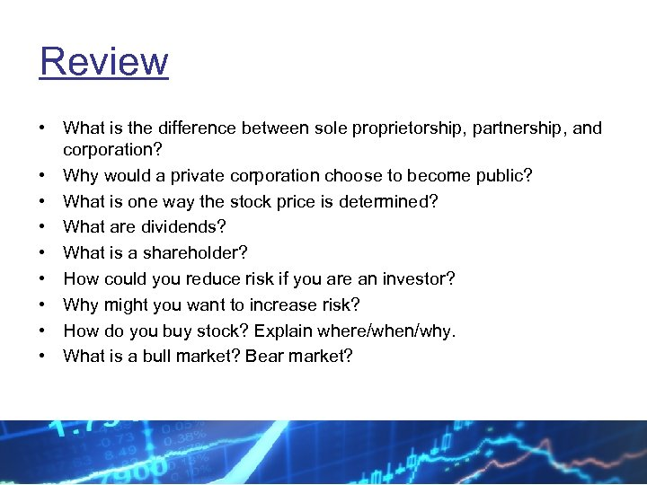 Review • What is the difference between sole proprietorship, partnership, and corporation? • Why