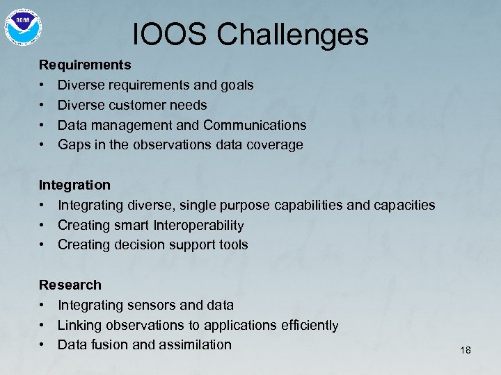 IOOS Challenges Requirements • Diverse requirements and goals • Diverse customer needs • Data