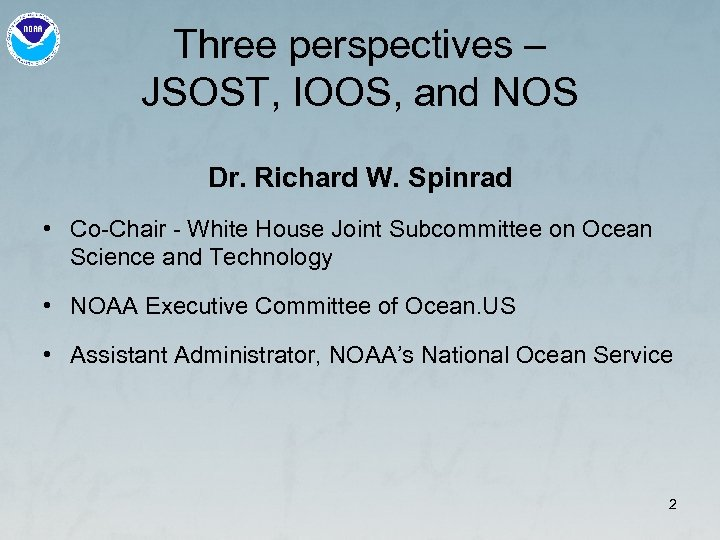 Three perspectives – JSOST, IOOS, and NOS Dr. Richard W. Spinrad • Co-Chair -