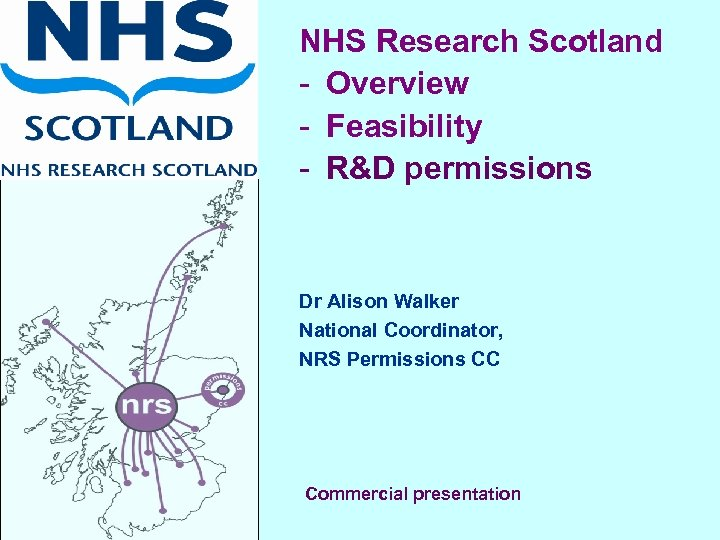 NHS Research Scotland - Overview - Feasibility - R&D permissions Dr Alison Walker National