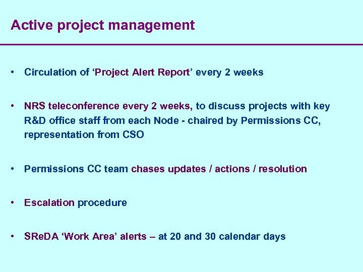Active project management • Circulation of 'Project Alert Report' every 2 weeks • NRS