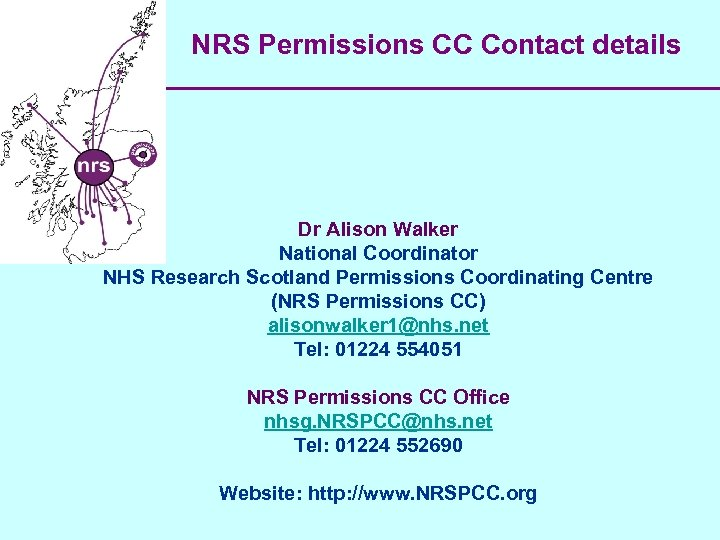 NRS Permissions CC Contact details Dr Alison Walker National Coordinator NHS Research Scotland Permissions