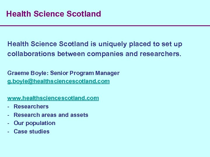 Health Science Scotland is uniquely placed to set up collaborations between companies and researchers.