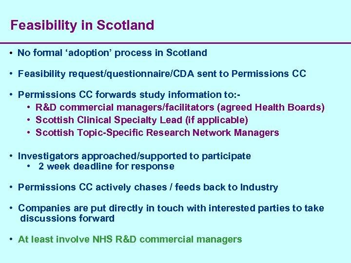 Feasibility in Scotland • No formal 'adoption' process in Scotland • Feasibility request/questionnaire/CDA sent