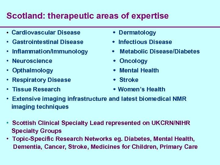 Scotland: therapeutic areas of expertise • Cardiovascular Disease Dermatology • Gastrointestinal Disease Infectious Disease