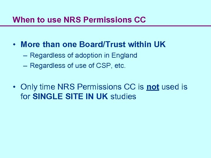 When to use NRS Permissions CC • More than one Board/Trust within UK –