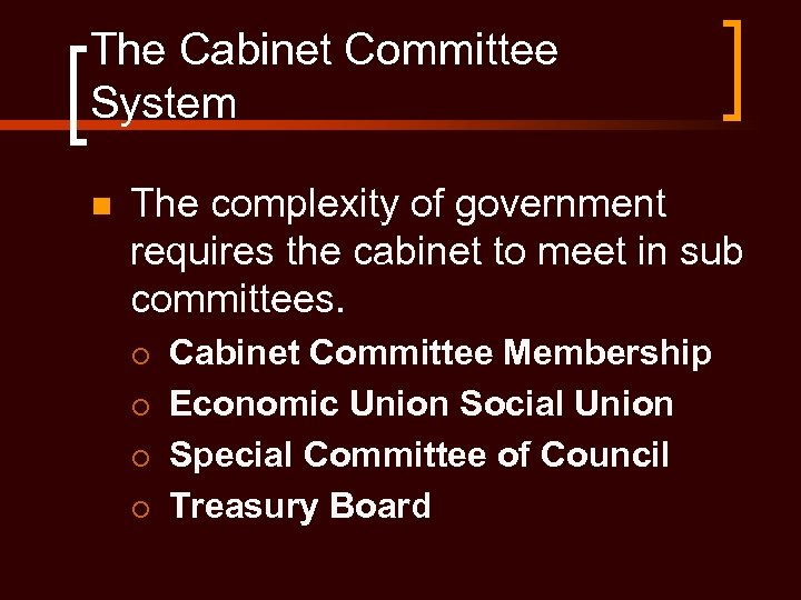 The Cabinet Committee System n The complexity of government requires the cabinet to meet