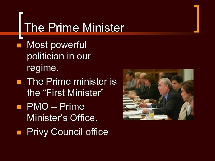 The Prime Minister n n Most powerful politician in our regime. The Prime minister