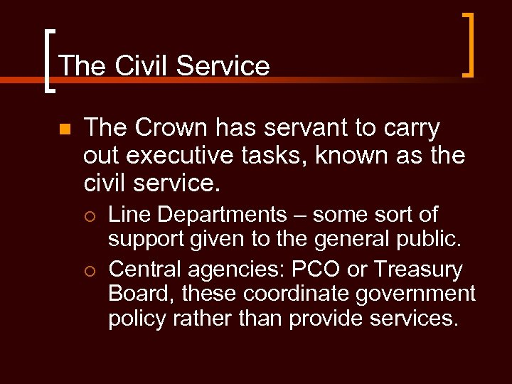 The Civil Service n The Crown has servant to carry out executive tasks, known