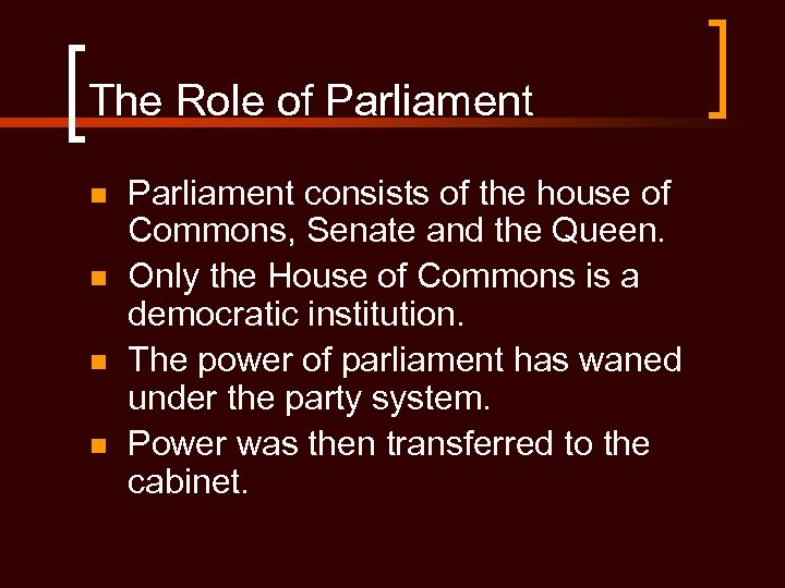 The Role of Parliament n n Parliament consists of the house of Commons, Senate