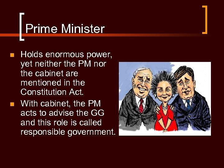 Prime Minister n n Holds enormous power, yet neither the PM nor the cabinet