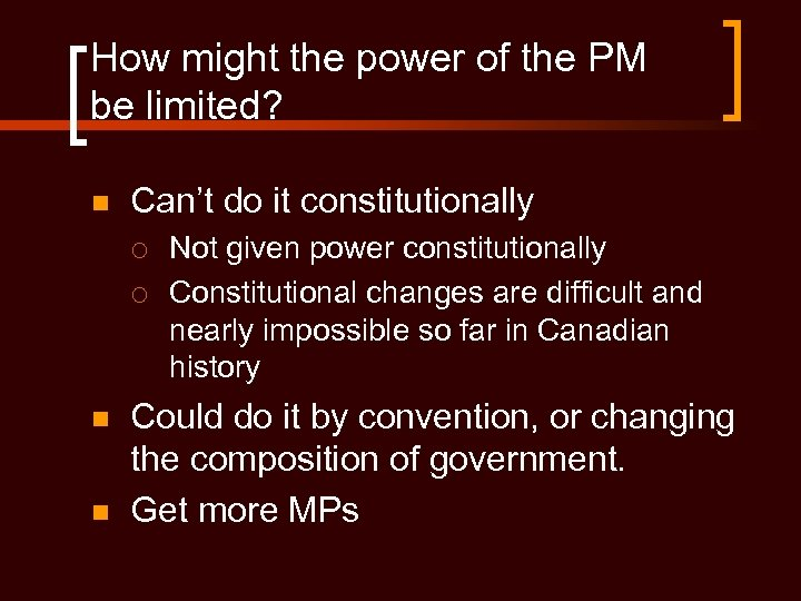 How might the power of the PM be limited? n Can't do it constitutionally