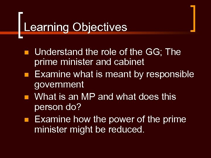 Learning Objectives n n Understand the role of the GG; The prime minister and