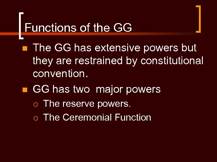 Functions of the GG n n The GG has extensive powers but they are