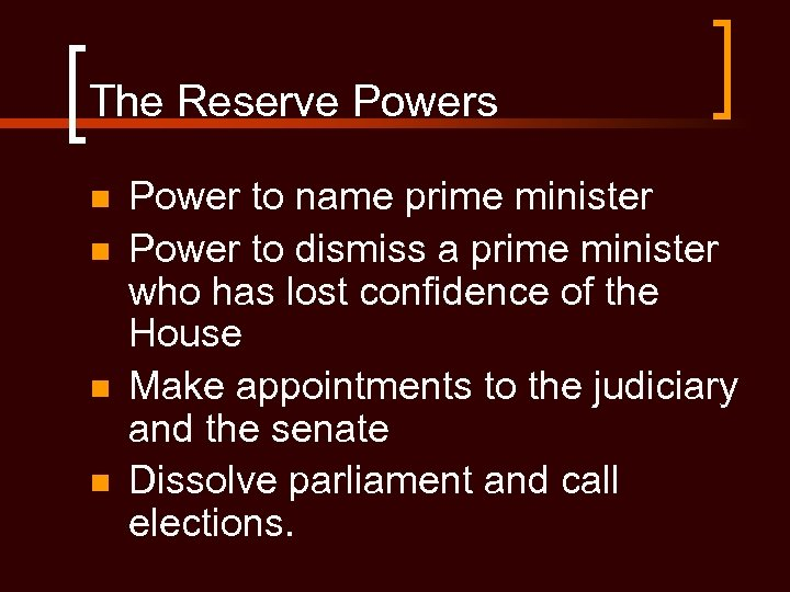 The Reserve Powers n n Power to name prime minister Power to dismiss a