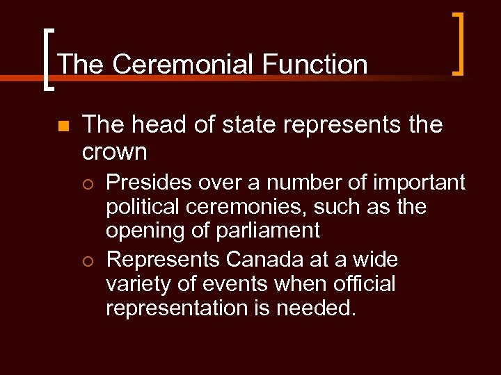 The Ceremonial Function n The head of state represents the crown ¡ ¡ Presides