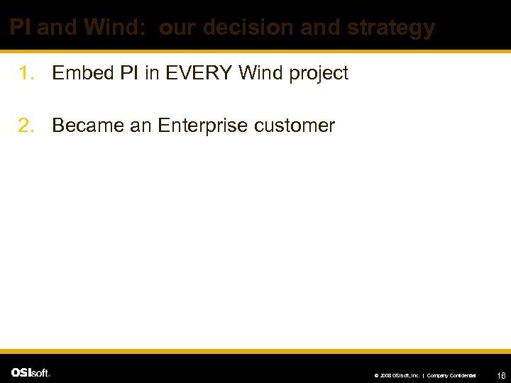 PI and Wind: our decision and strategy 1. Embed PI in EVERY Wind project