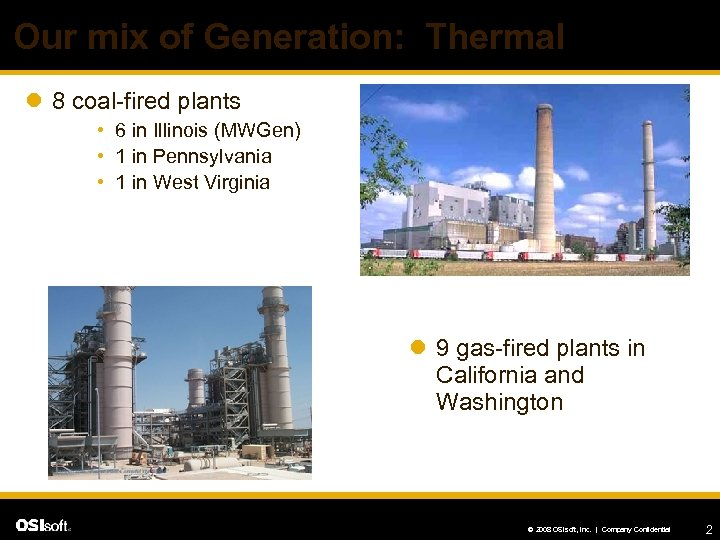 Our mix of Generation: Thermal l 8 coal-fired plants • 6 in Illinois (MWGen)