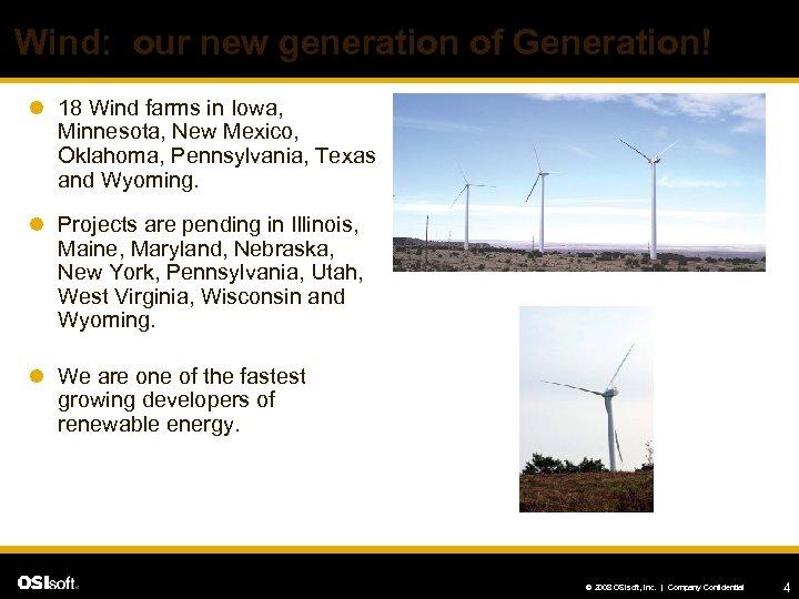 Wind: our new generation of Generation! l 18 Wind farms in Iowa, Minnesota, New