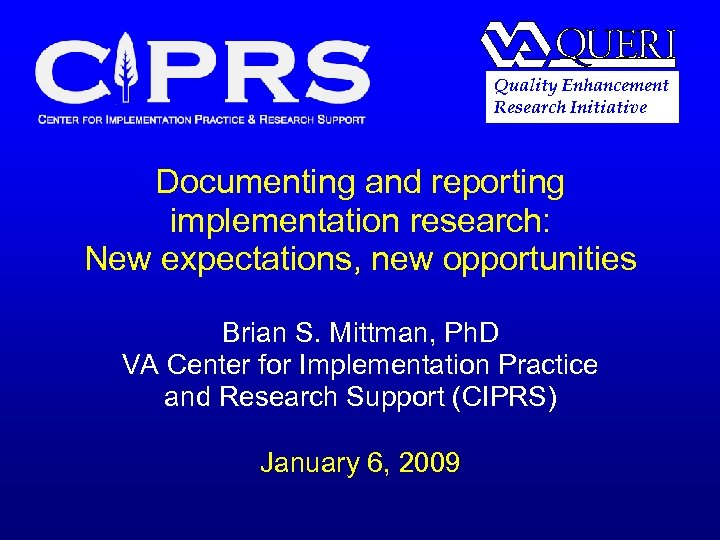 Quality Enhancement Research Initiative Documenting and reporting implementation research: New expectations, new opportunities Brian