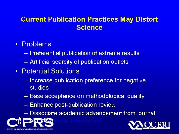 Current Publication Practices May Distort Science • Problems – Preferential publication of extreme results