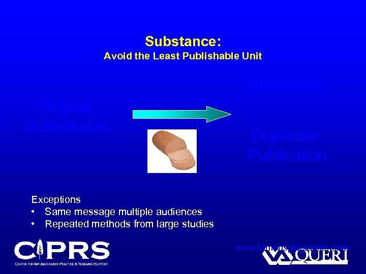 Substance: Avoid the Least Publishable Unit Plagiarism Original Submission Duplicate Publication Exceptions • Same